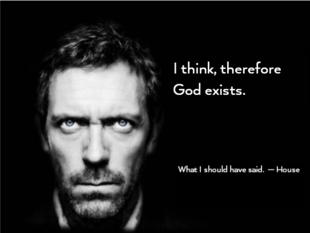 I think therefore God exists house  larger font